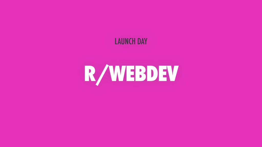 R/WEBDEV LAUNCH DAY