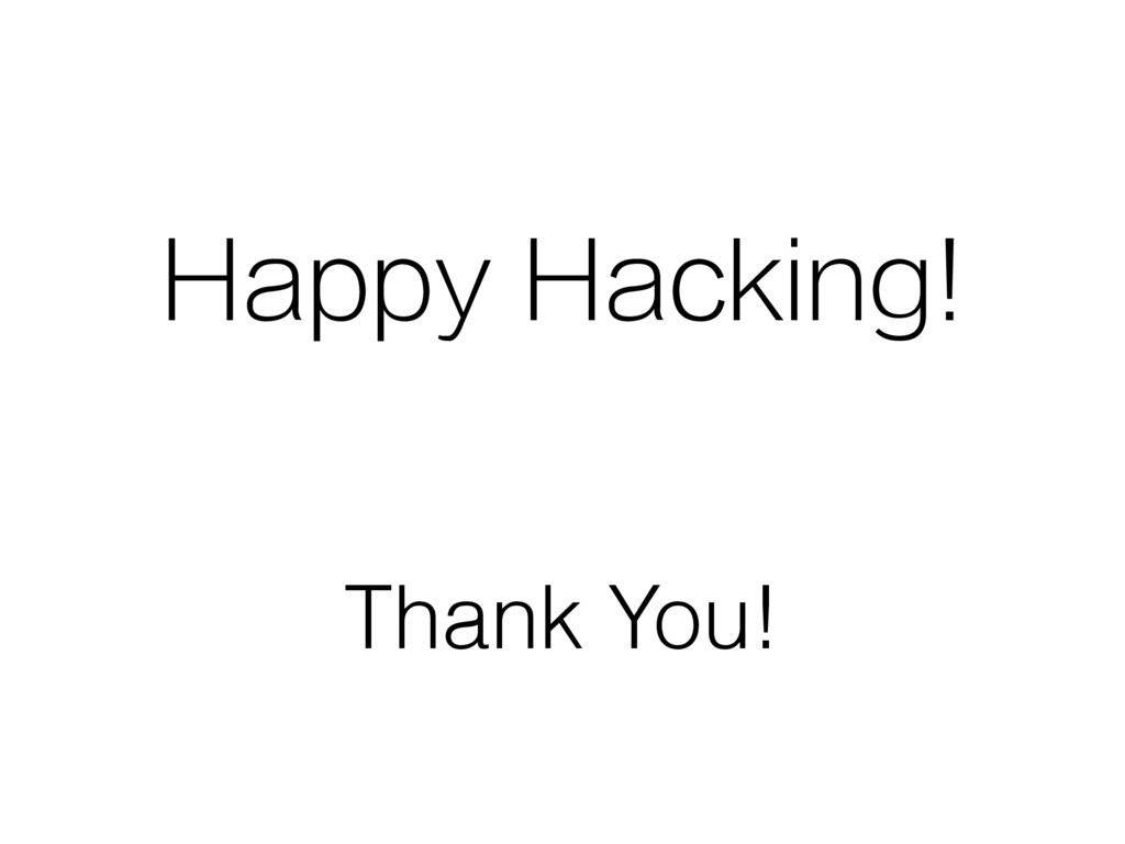 Happy Hacking! Thank You!