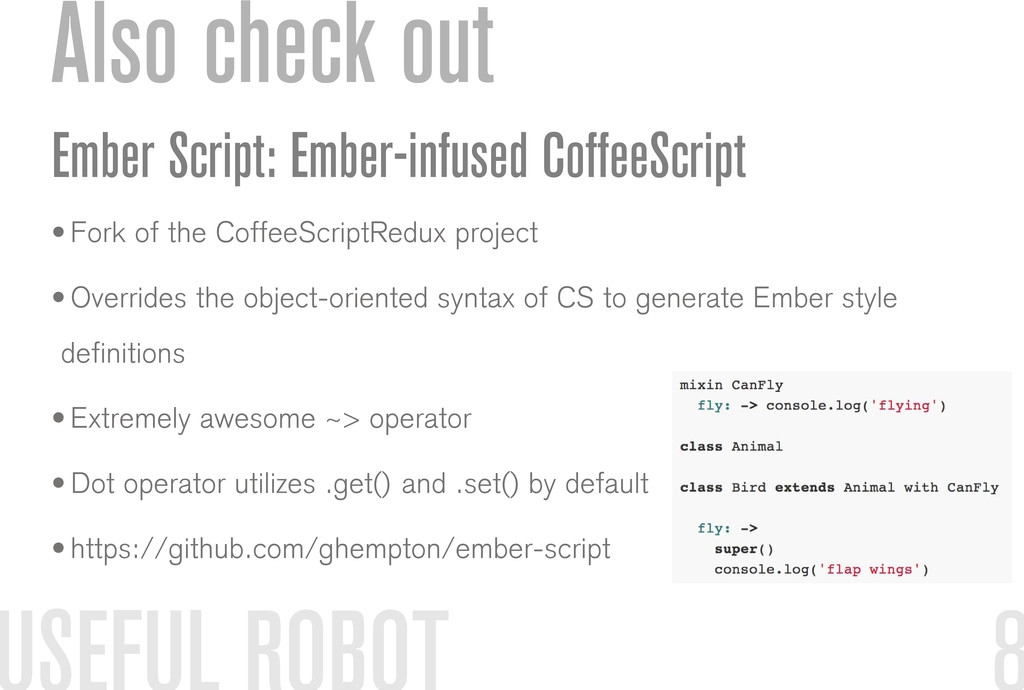Also check out Ember Script: Ember-infused Coff...