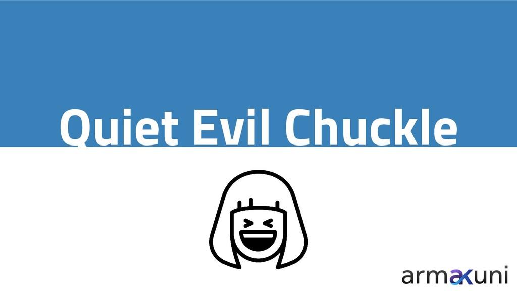 Quiet Evil Chuckle