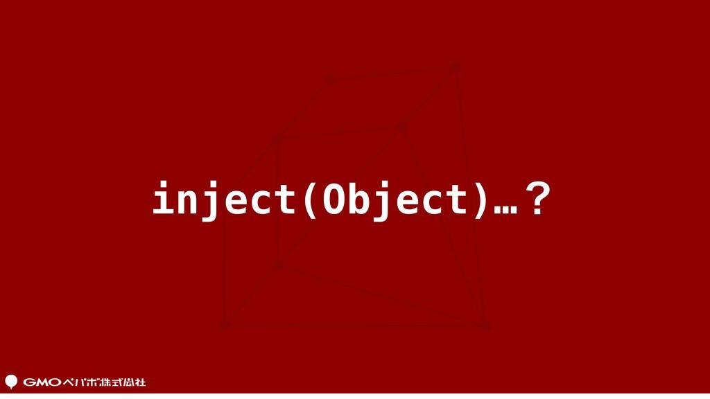 inject(Object)…ʁ