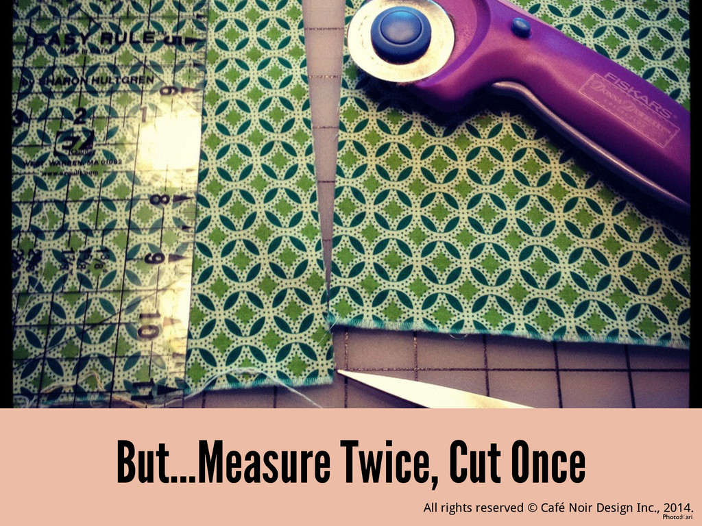 But...Measure Twice, Cut Once Photo:Kari All ri...