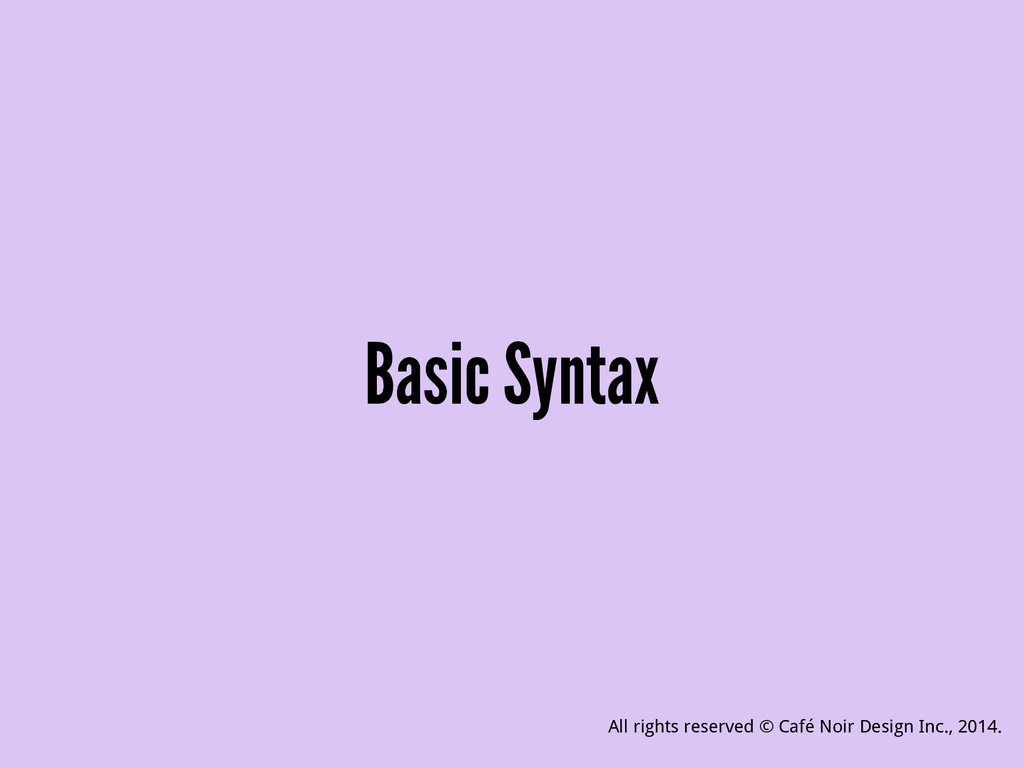 Basic Syntax All rights reserved © Café Noir De...