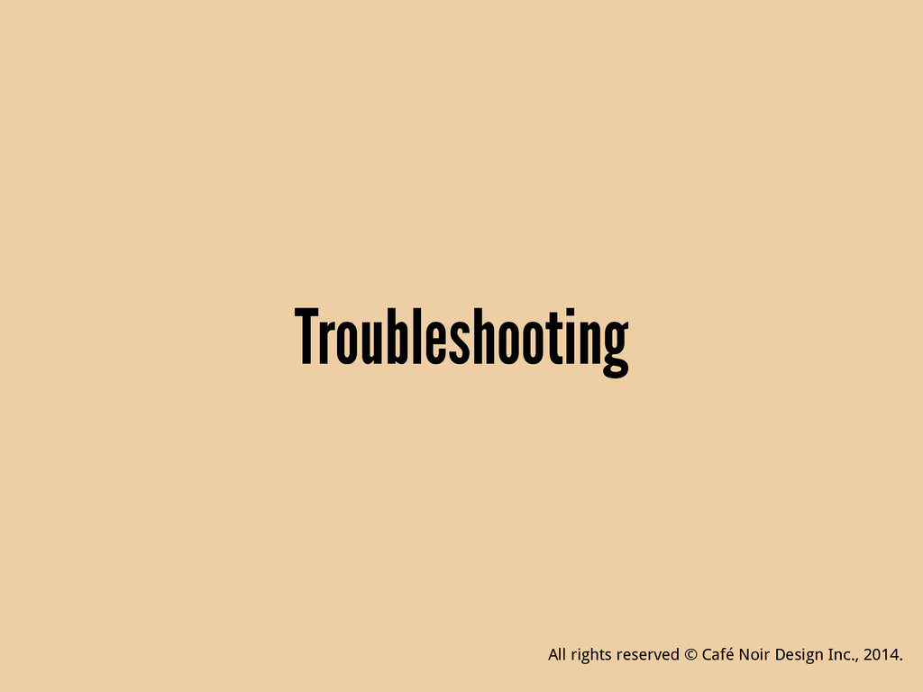 Troubleshooting All rights reserved © Café Noir...