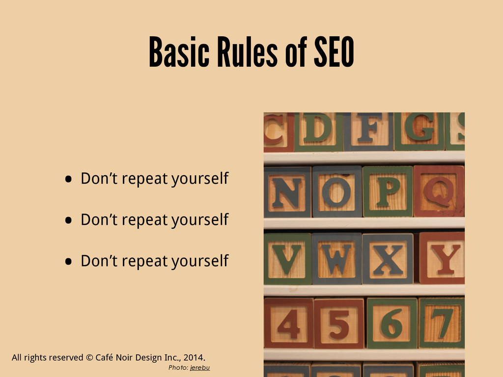 Basic Rules of SEO • Don't repeat yourself • Do...