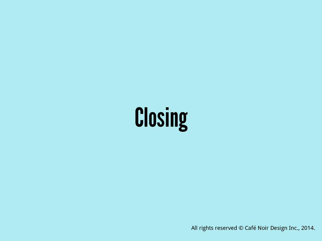 Closing All rights reserved © Café Noir Design ...