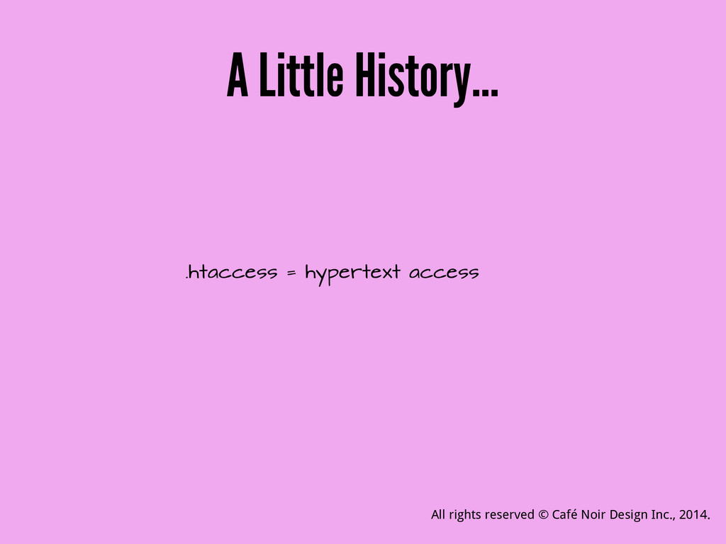 A Little History… .htaccess = hypertext access ...