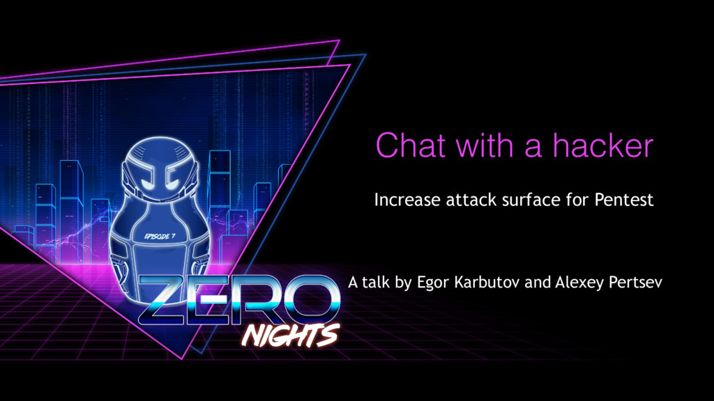 Chat with a hacker Increase attack surface for ...