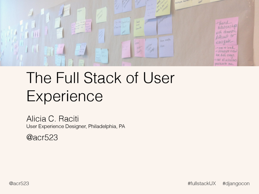 @acr523 #fullstackUX #djangocon The Full Stack ...