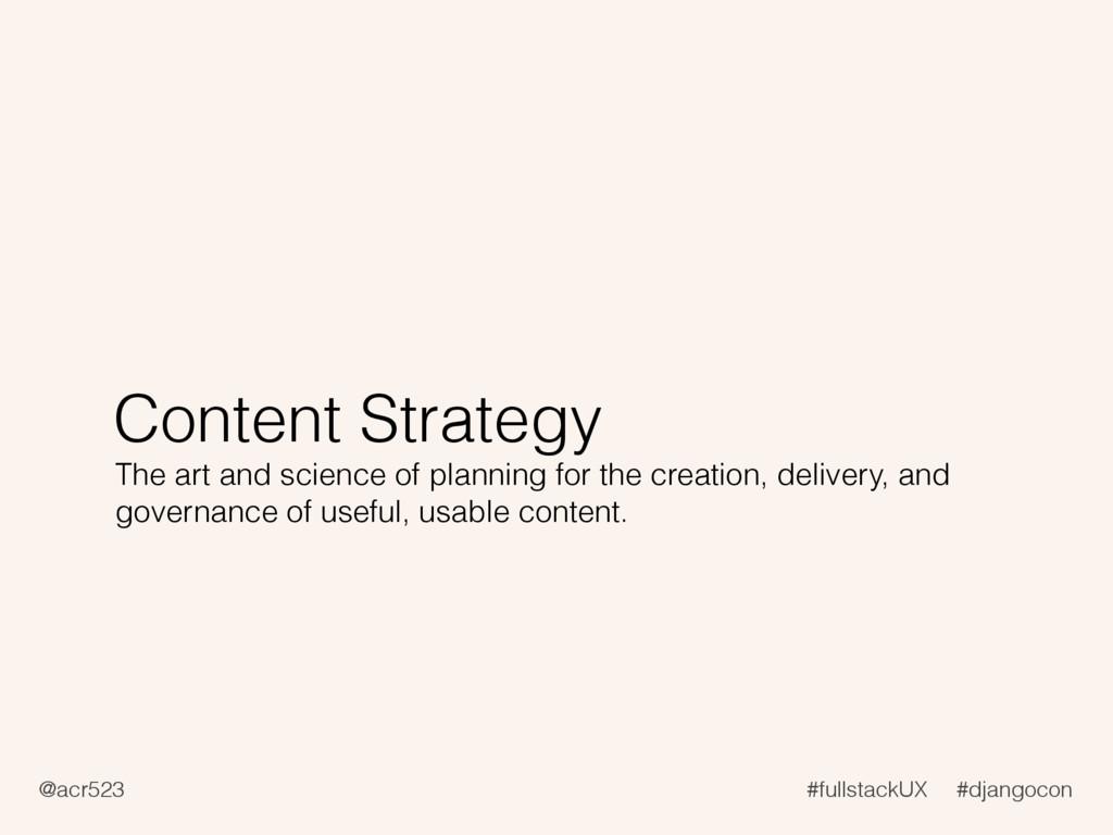 @acr523 #fullstackUX #djangocon Content Strateg...