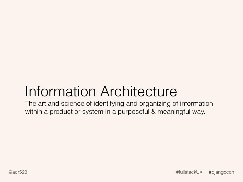 @acr523 #fullstackUX #djangocon Information Arc...