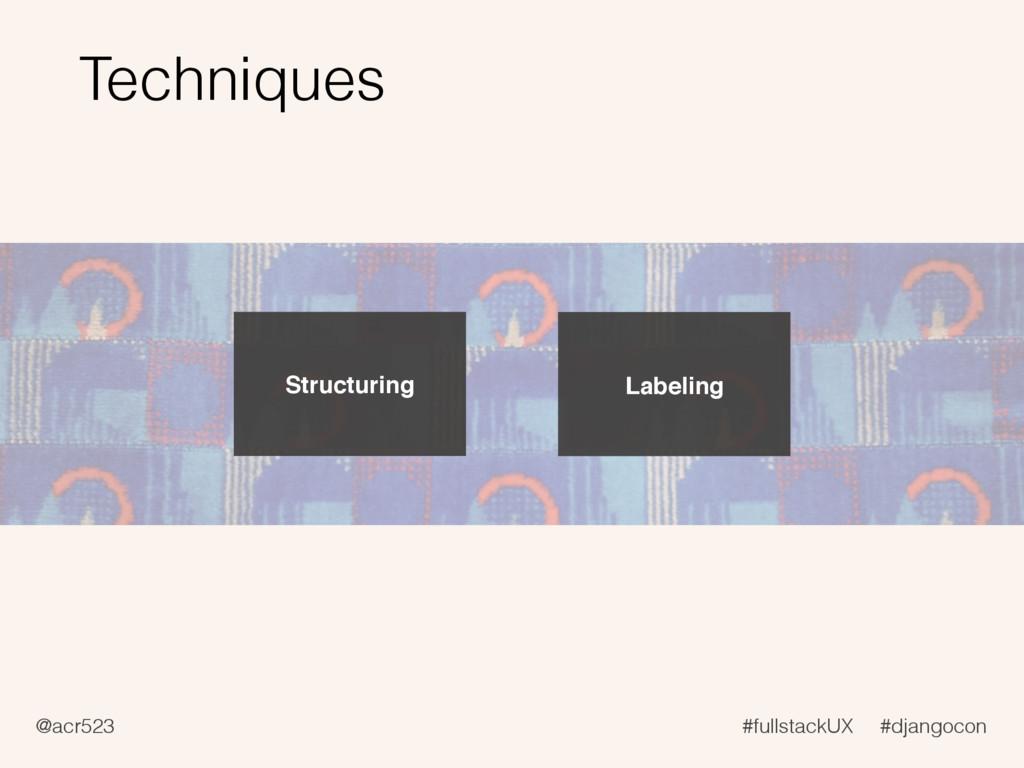 @acr523 #fullstackUX #djangocon Techniques Stru...
