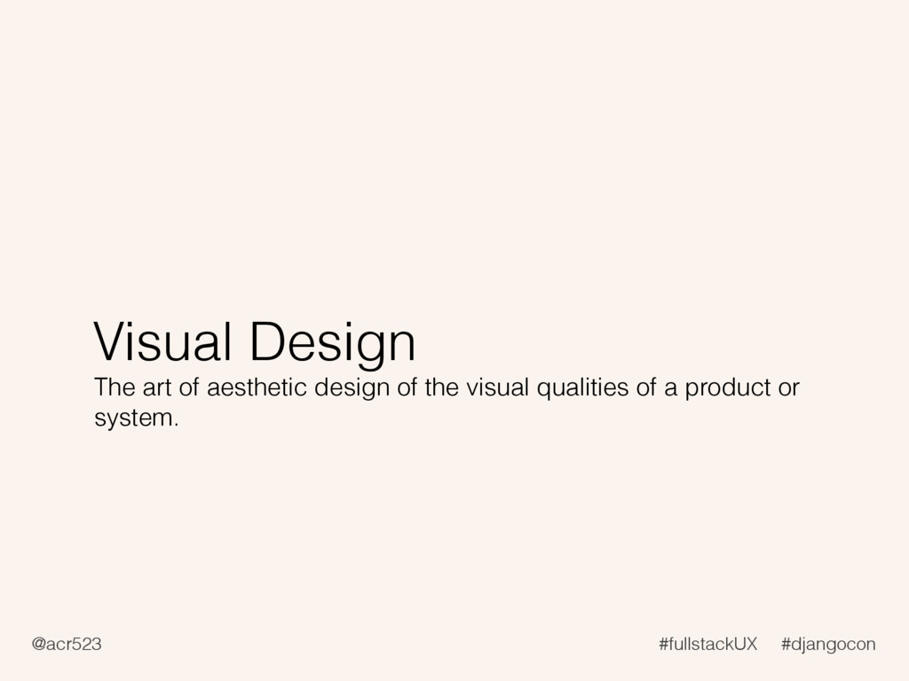 @acr523 #fullstackUX #djangocon Visual Design T...