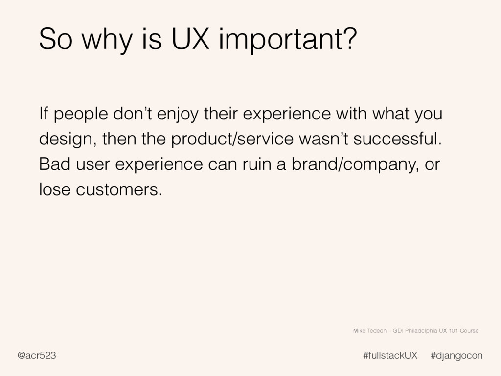 @acr523 #fullstackUX #djangocon So why is UX im...