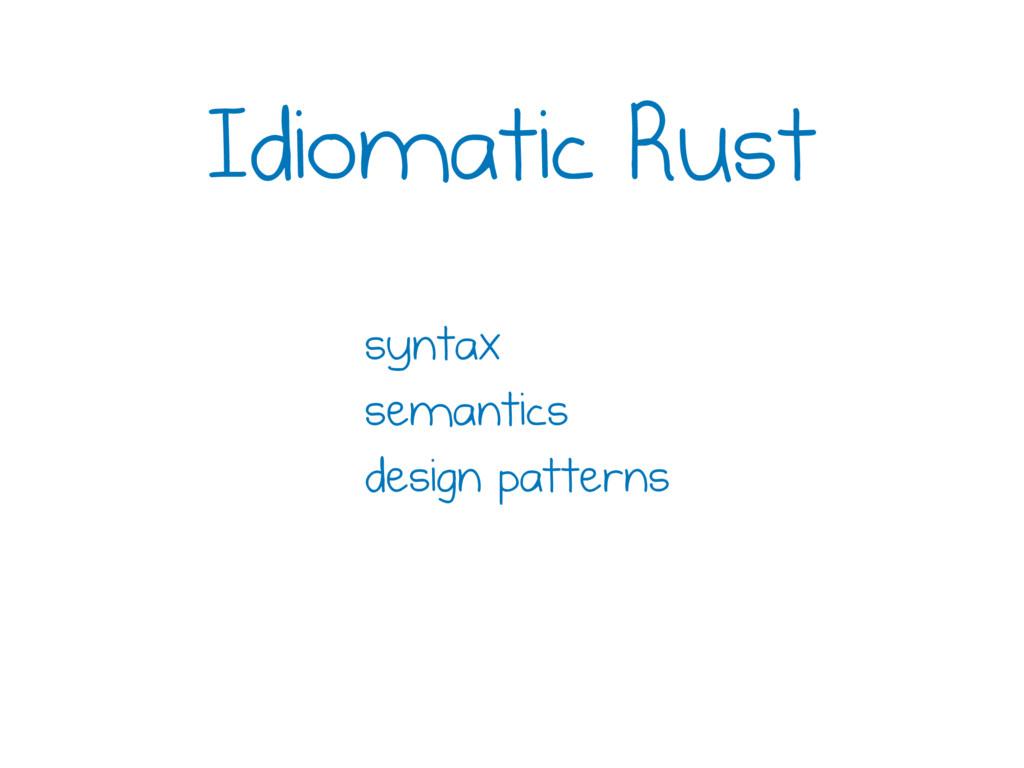 syntax semantics design patterns Idiomatic Rust