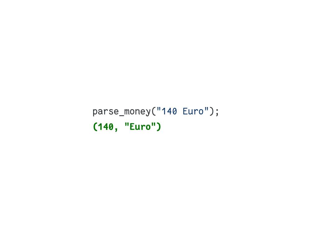 """parse_money(""""140 Euro""""); (140, """"Euro"""")"""