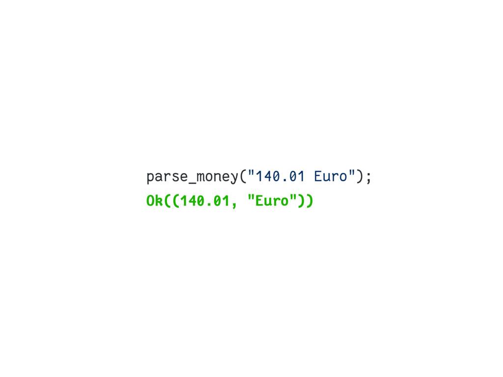 """parse_money(""""140.01 Euro""""); Ok((140.01, """"Euro""""))"""