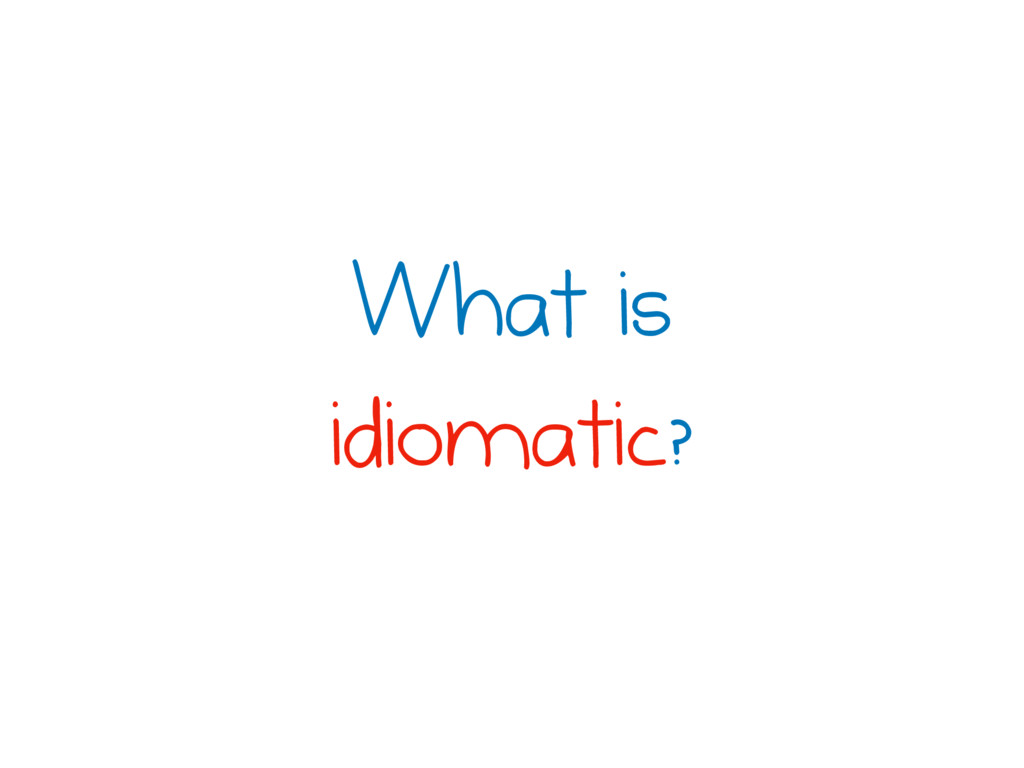 What is idiomatic?
