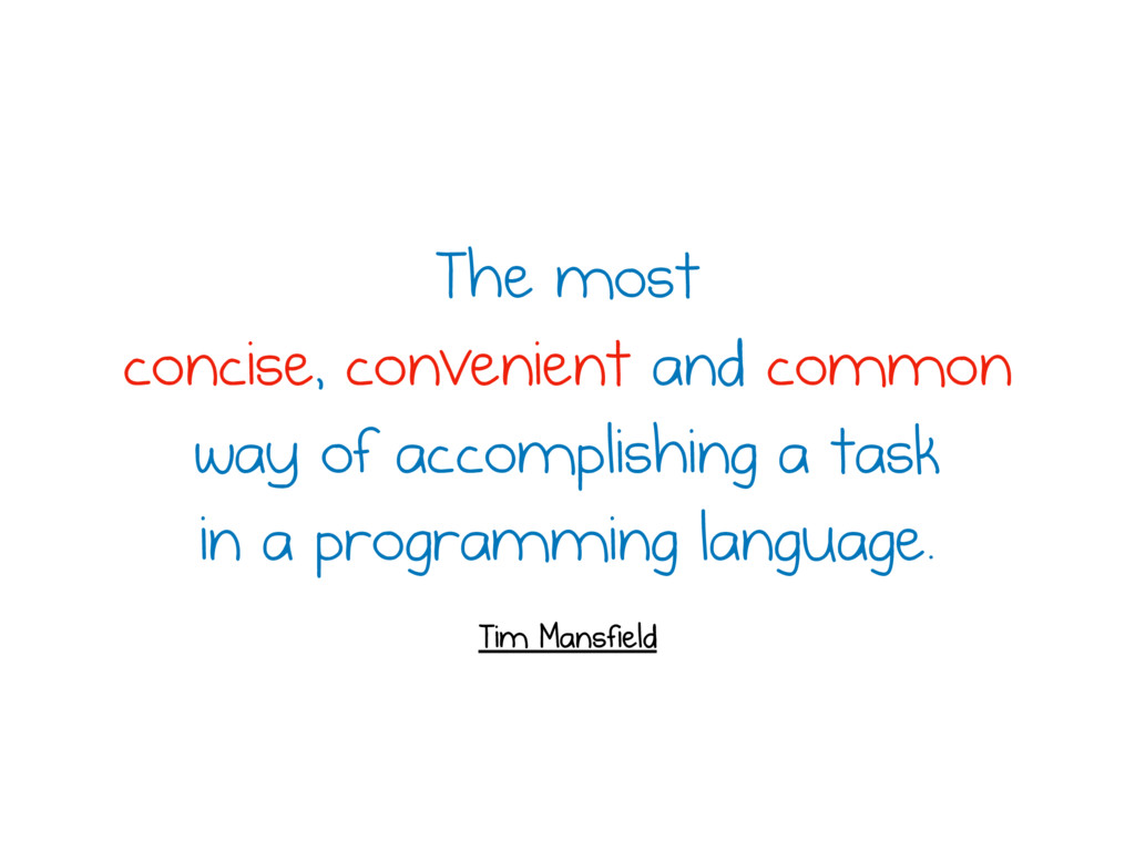 The most concise, convenient and common way of ...