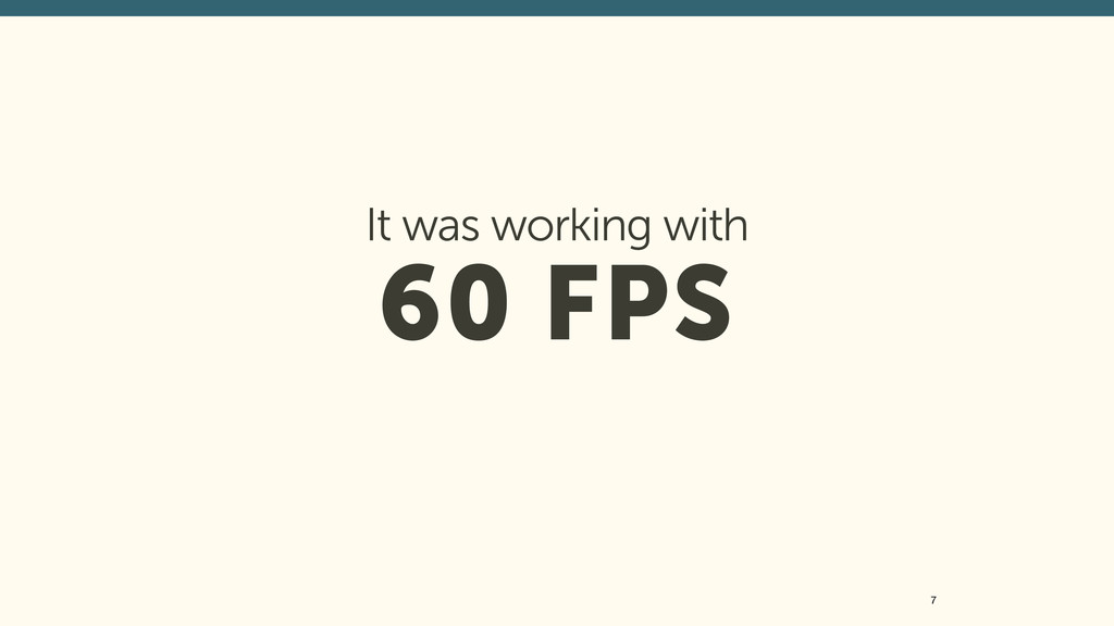 It was working with 60 FPS 7