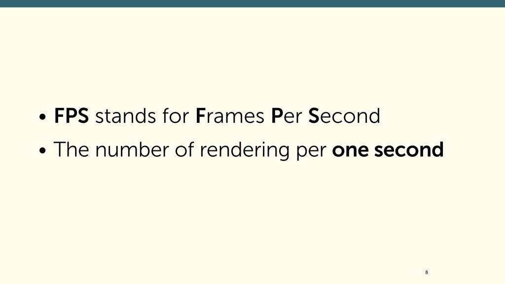 • FPS stands for Frames Per Second • The number...