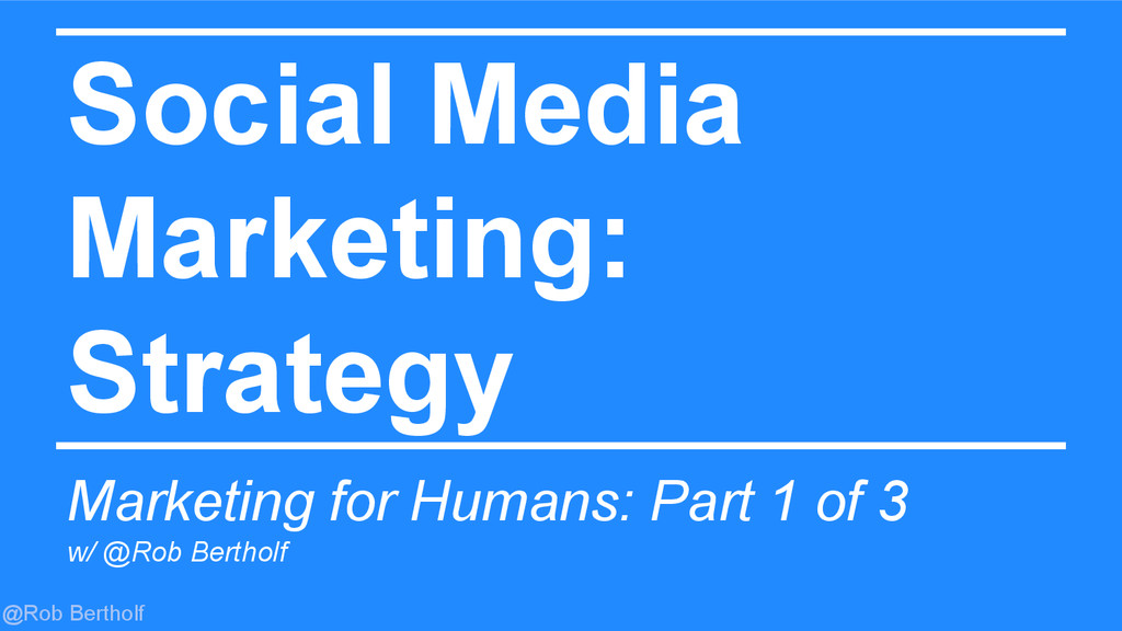 @Rob Bertholf Social Media Marketing: Strategy ...