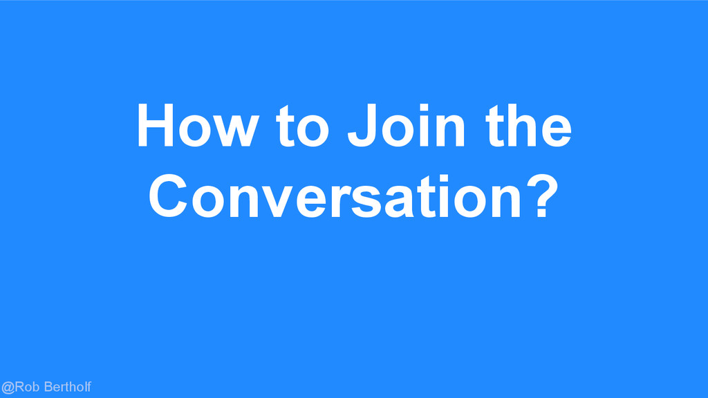 @Rob Bertholf How to Join the Conversation?