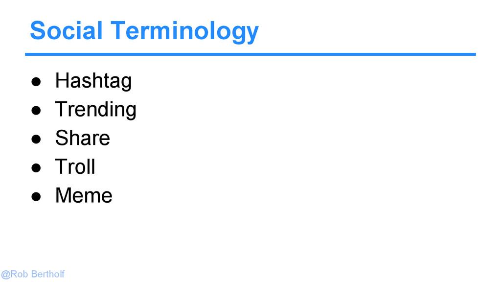 @Rob Bertholf Social Terminology ● Hashtag ● Tr...