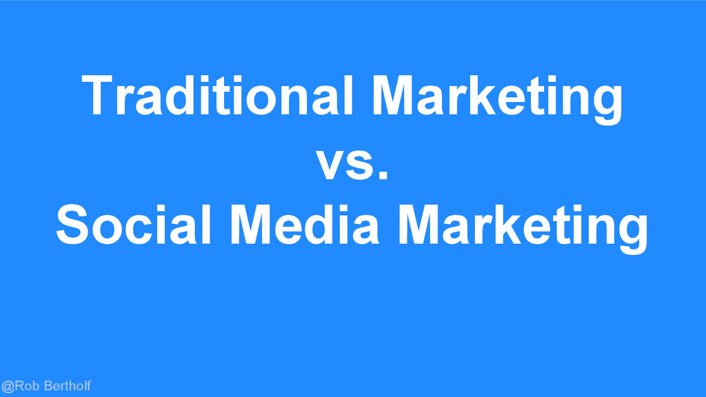@Rob Bertholf Traditional Marketing vs. Social ...