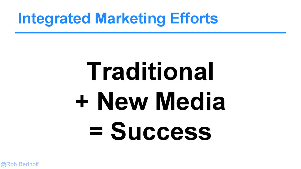 @Rob Bertholf Integrated Marketing Efforts Trad...