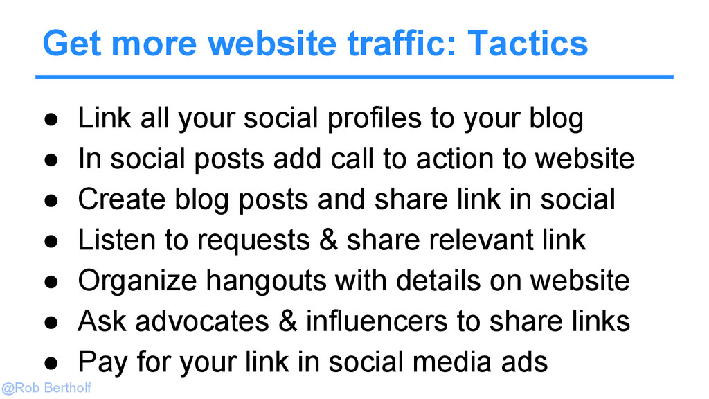 @Rob Bertholf Get more website traffic: Tactics...