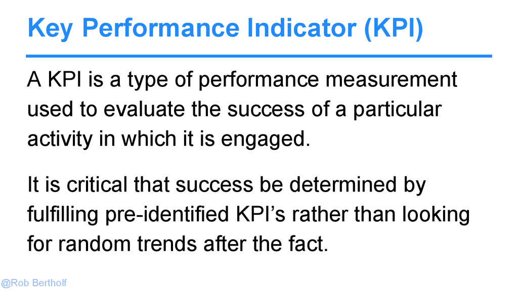 @Rob Bertholf Key Performance Indicator (KPI) A...