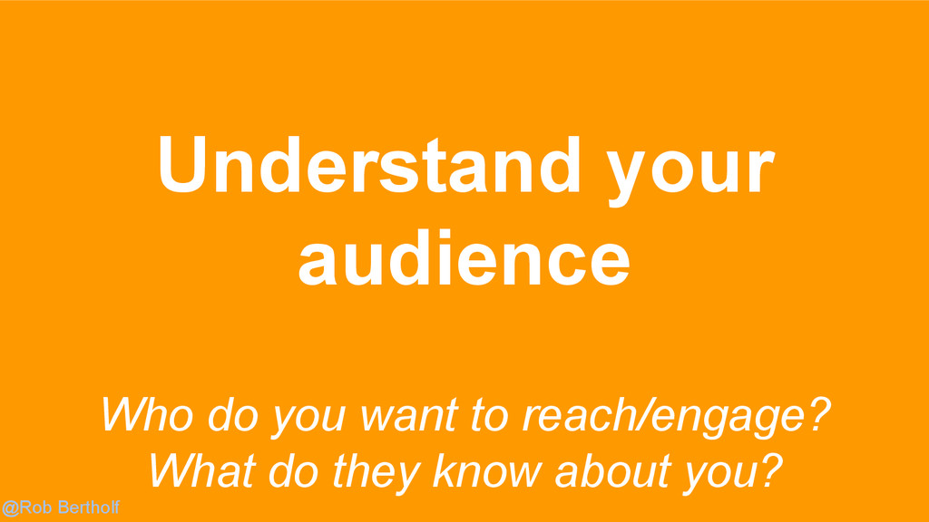 @Rob Bertholf Understand your audience Who do y...