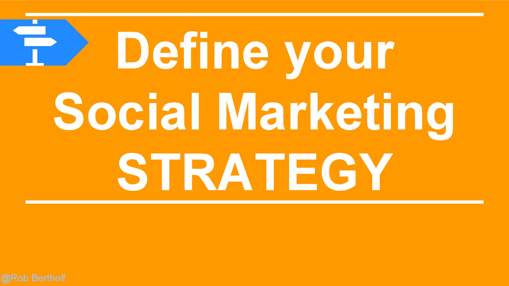 @Rob Bertholf Define your Social Marketing STRA...