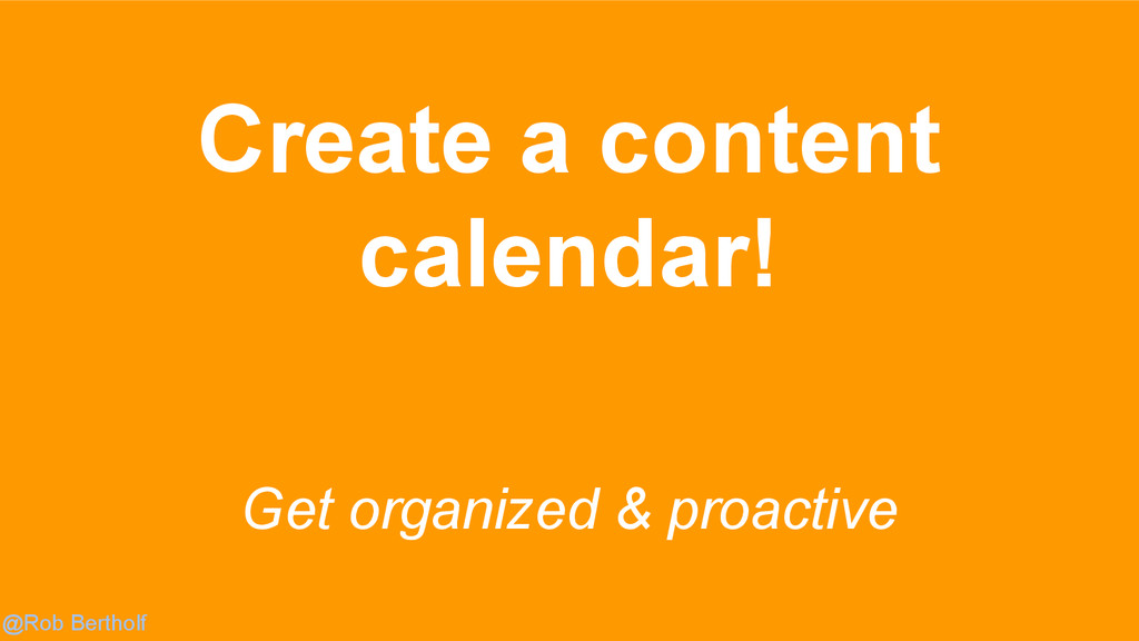 @Rob Bertholf Get organized & proactive Create ...