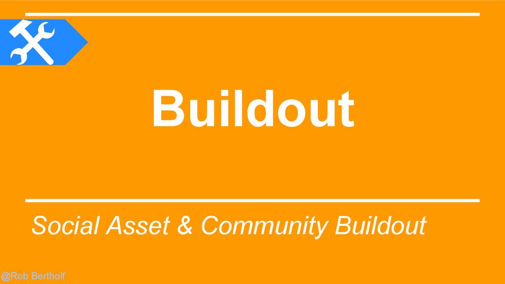 @Rob Bertholf Buildout Social Asset & Community...
