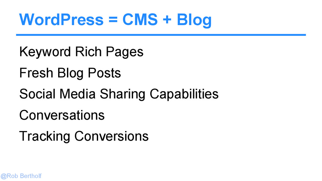 @Rob Bertholf WordPress = CMS + Blog Keyword Ri...