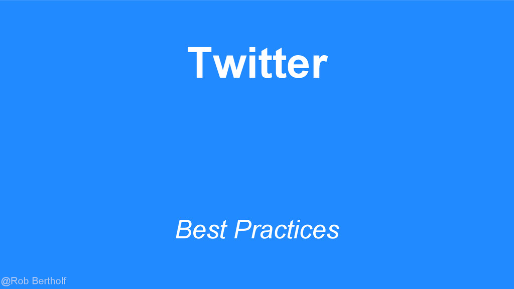 @Rob Bertholf Twitter Best Practices