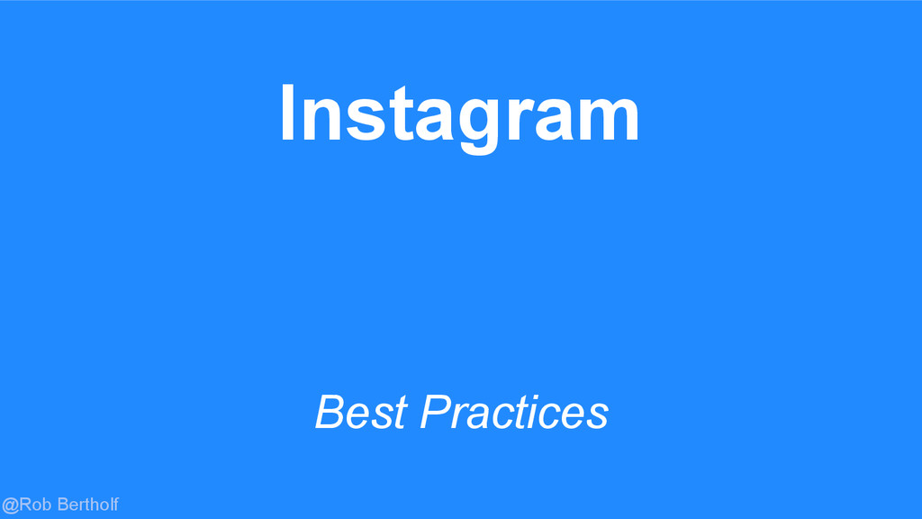 @Rob Bertholf Instagram Best Practices