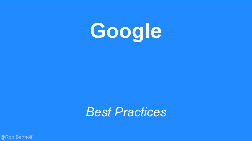 @Rob Bertholf Google Best Practices