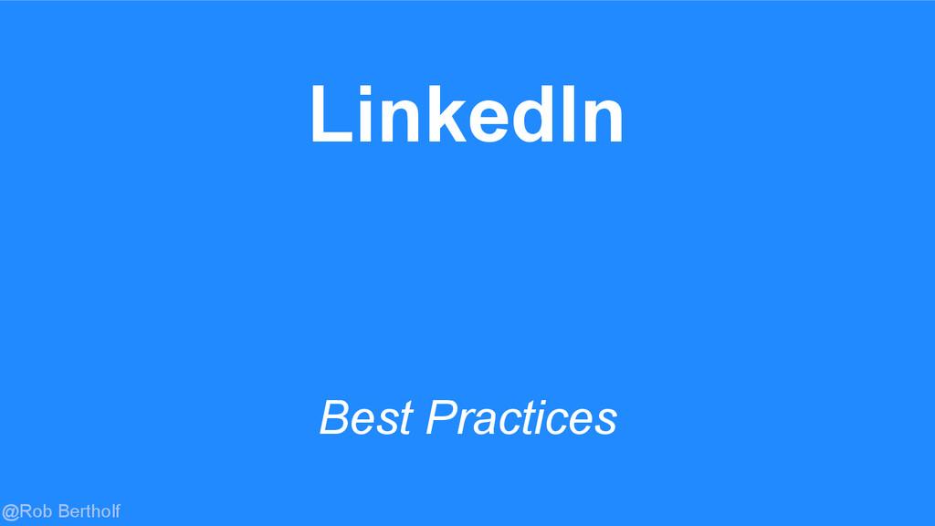 @Rob Bertholf LinkedIn Best Practices