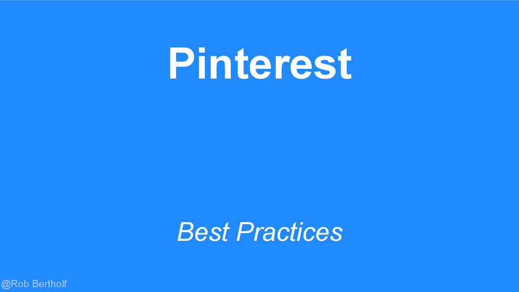 @Rob Bertholf Pinterest Best Practices