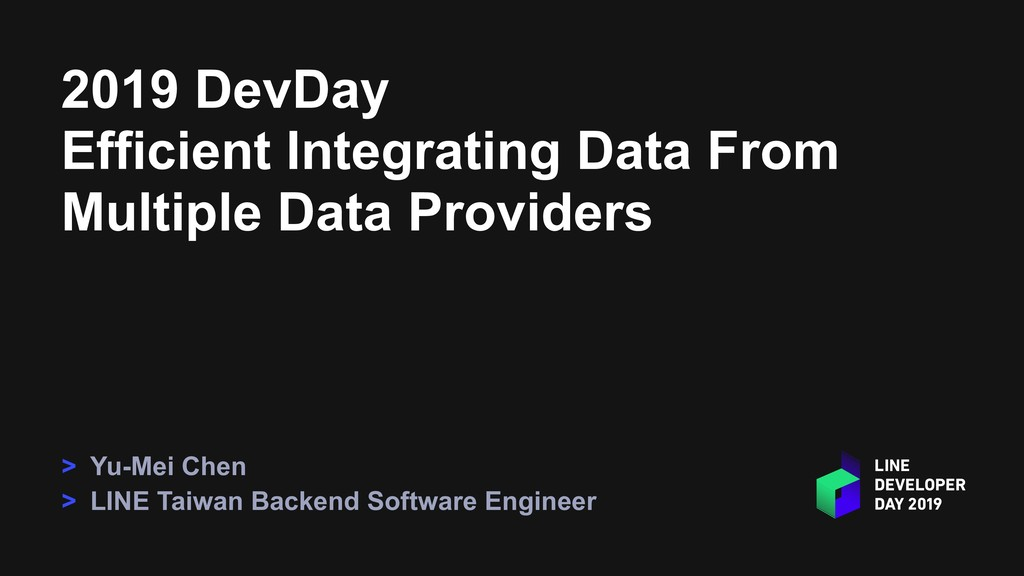 2019 DevDay Efficient Integrating Data From Mul...