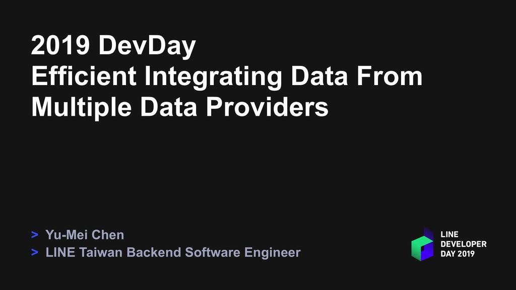 2019 DevDay Efficient Integrating Data From Mul...