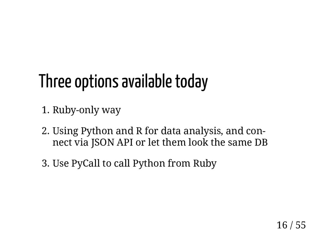Three options available today 1. Ruby-only way ...