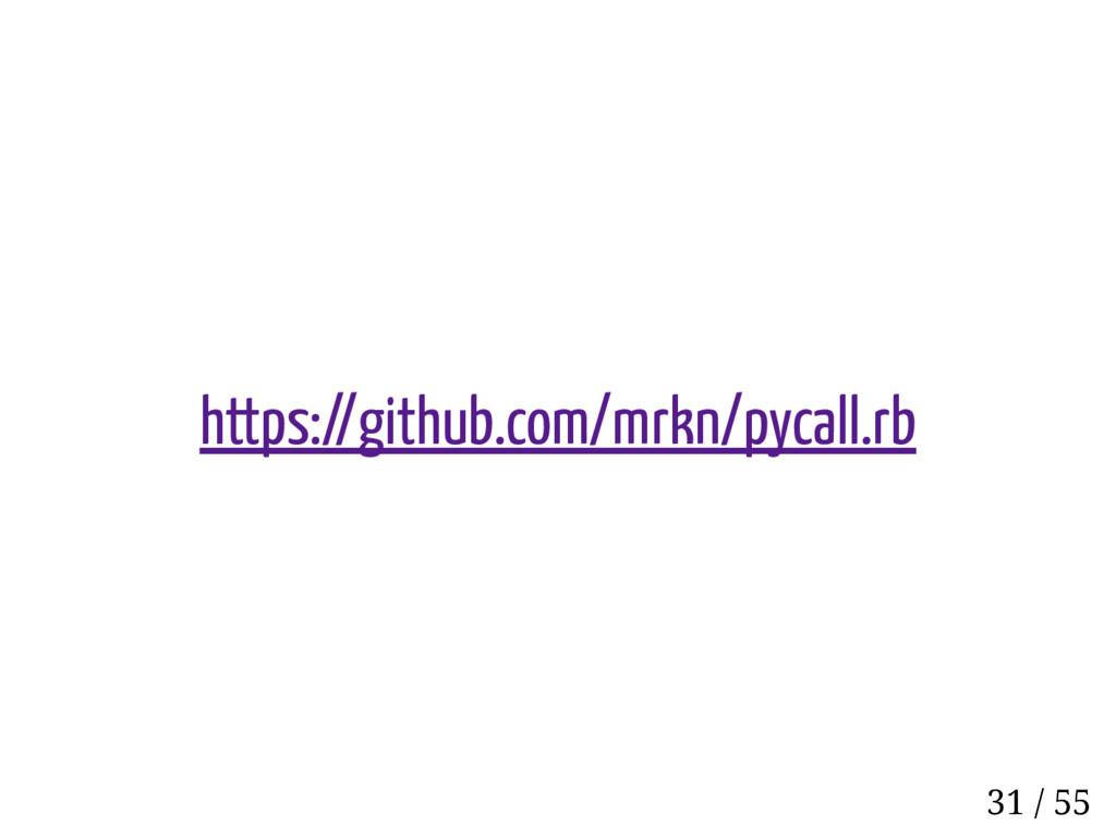 https://github.com/mrkn/pycall.rb 31 / 55