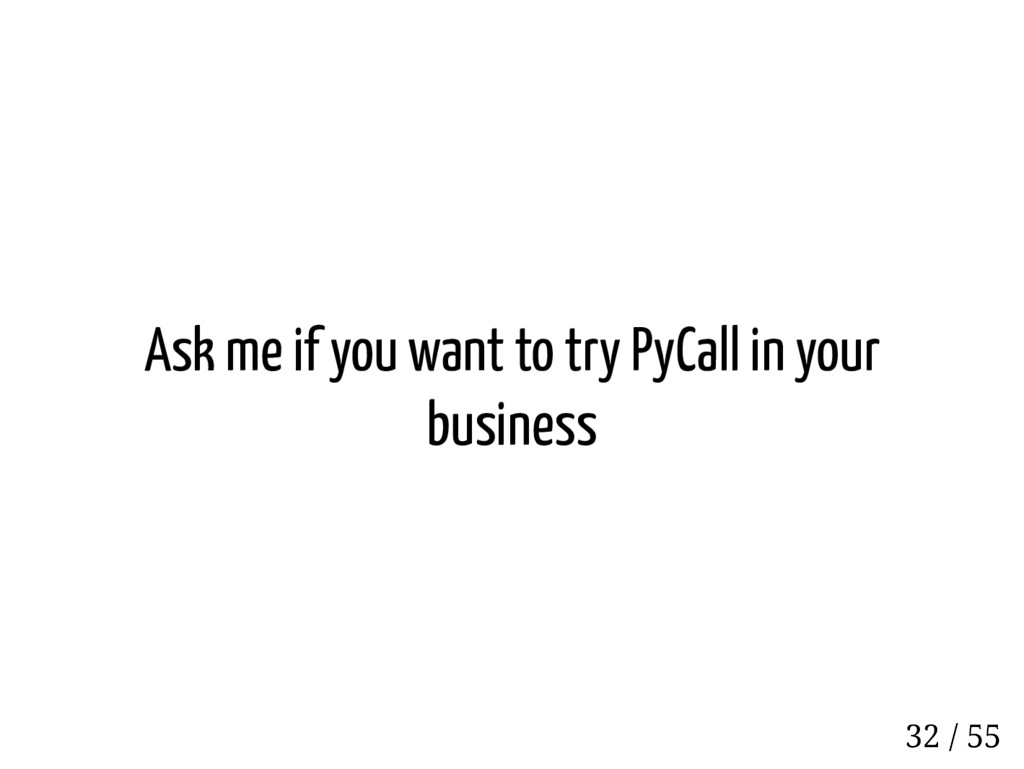 Ask me if you want to try PyCall in your busine...