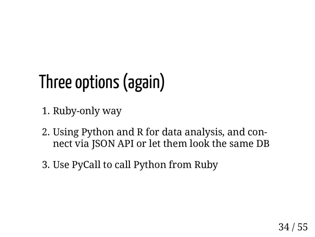 Three options (again) 1. Ruby-only way 2. Using...