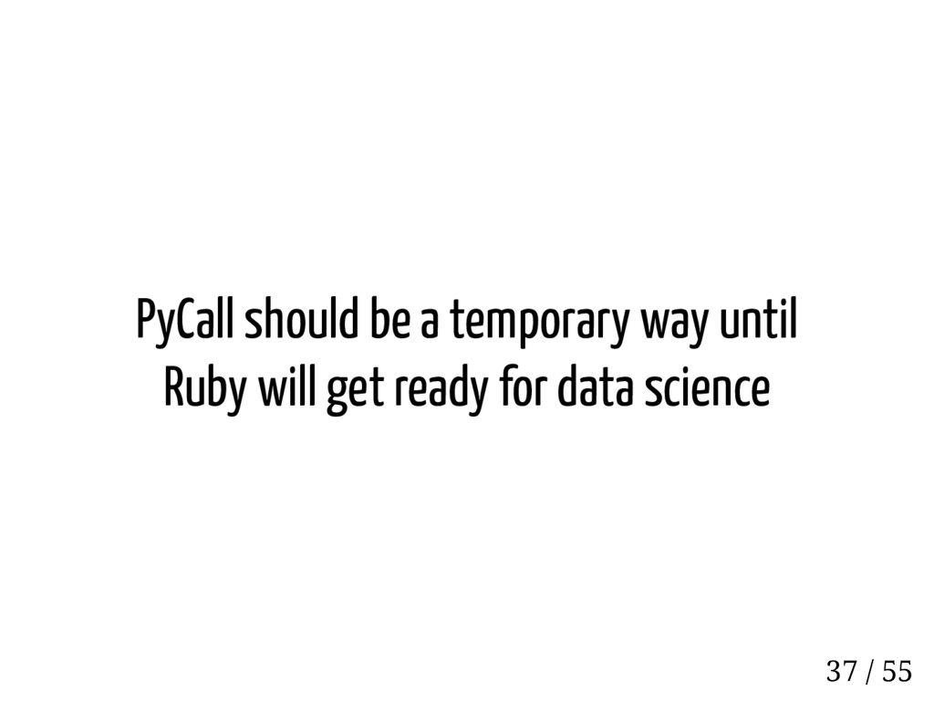 PyCall should be a temporary way until Ruby wil...