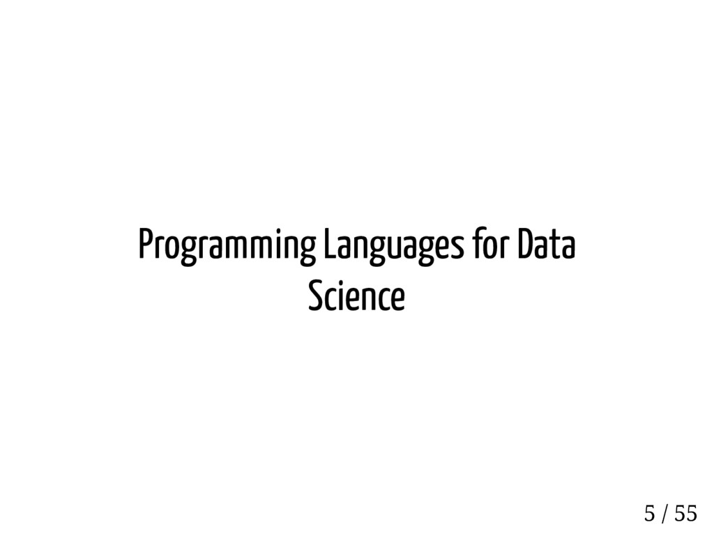 Programming Languages for Data Science 5 / 55
